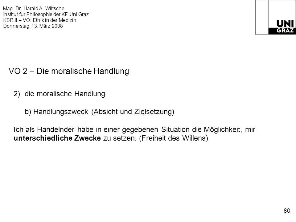 Mag. Dr. Harald A. Wiltsche Institut für Philosophie der KF-Uni Graz KSR II – VO: Ethik in der Medizin Donnerstag, 13. März 2008 80 VO 2 – Die moralis