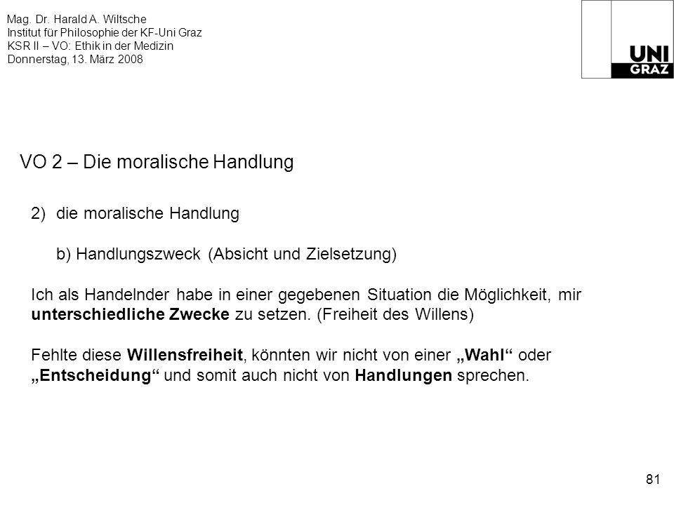 Mag. Dr. Harald A. Wiltsche Institut für Philosophie der KF-Uni Graz KSR II – VO: Ethik in der Medizin Donnerstag, 13. März 2008 81 VO 2 – Die moralis