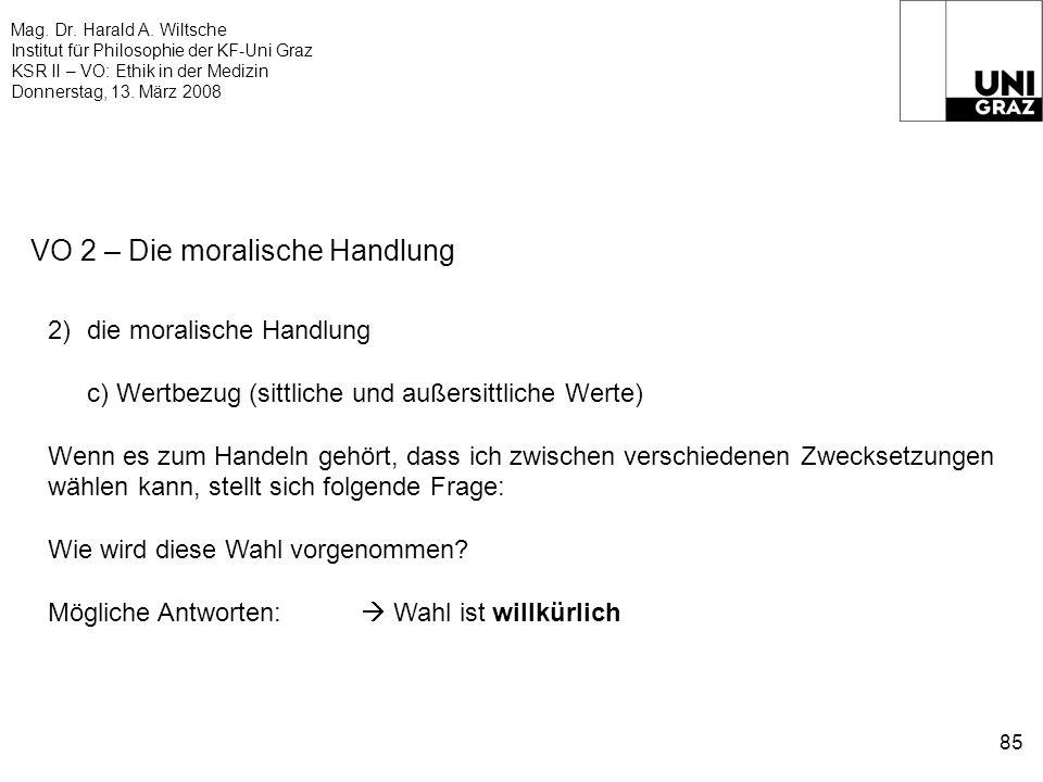 Mag. Dr. Harald A. Wiltsche Institut für Philosophie der KF-Uni Graz KSR II – VO: Ethik in der Medizin Donnerstag, 13. März 2008 85 VO 2 – Die moralis