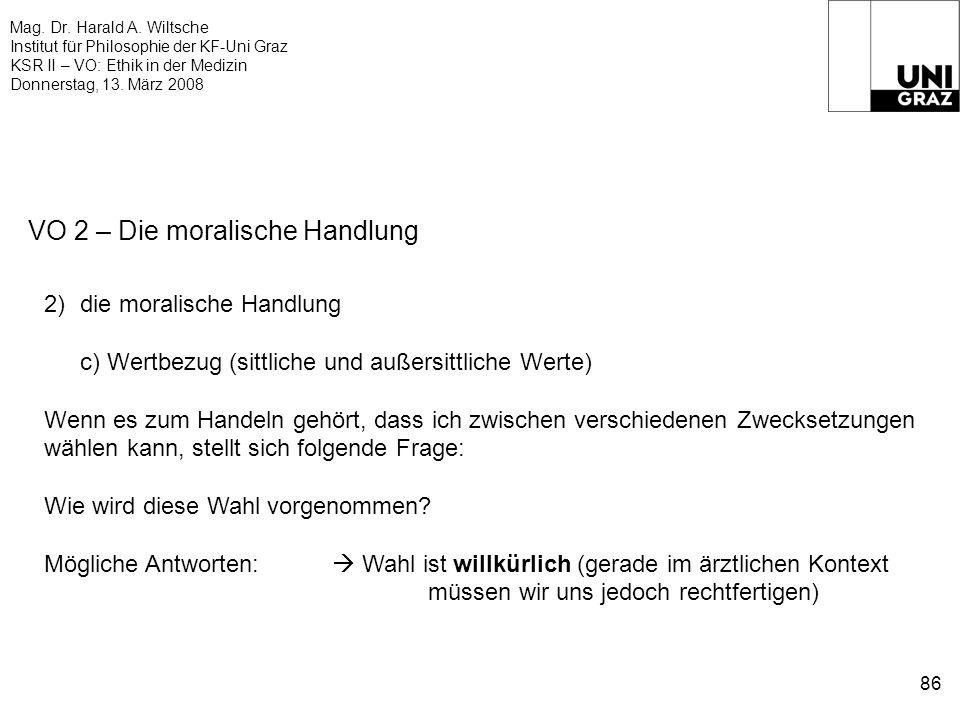 Mag. Dr. Harald A. Wiltsche Institut für Philosophie der KF-Uni Graz KSR II – VO: Ethik in der Medizin Donnerstag, 13. März 2008 86 VO 2 – Die moralis