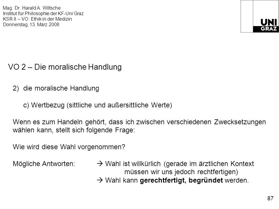 Mag. Dr. Harald A. Wiltsche Institut für Philosophie der KF-Uni Graz KSR II – VO: Ethik in der Medizin Donnerstag, 13. März 2008 87 VO 2 – Die moralis