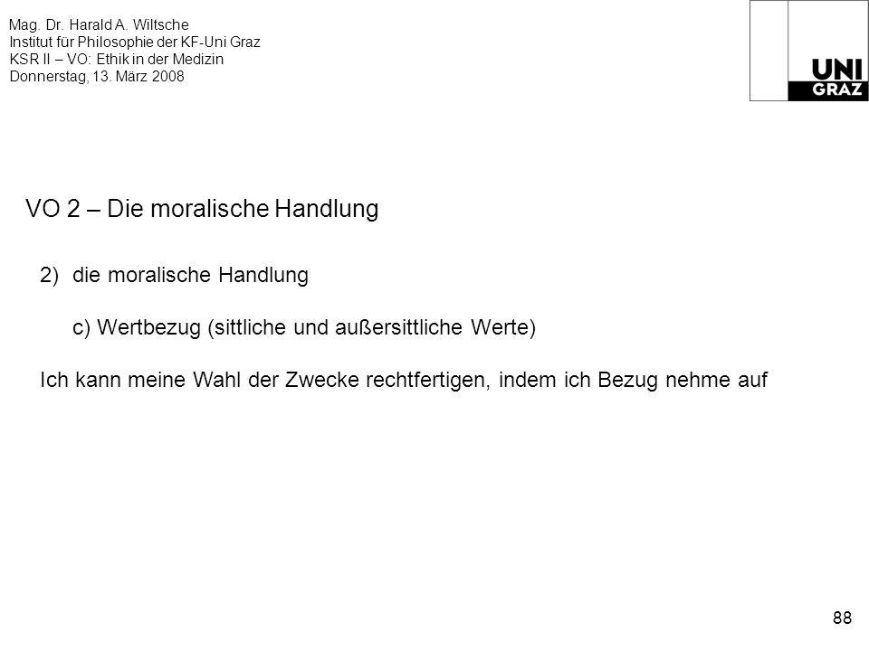 Mag. Dr. Harald A. Wiltsche Institut für Philosophie der KF-Uni Graz KSR II – VO: Ethik in der Medizin Donnerstag, 13. März 2008 88 VO 2 – Die moralis