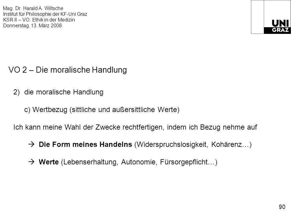 Mag. Dr. Harald A. Wiltsche Institut für Philosophie der KF-Uni Graz KSR II – VO: Ethik in der Medizin Donnerstag, 13. März 2008 90 VO 2 – Die moralis