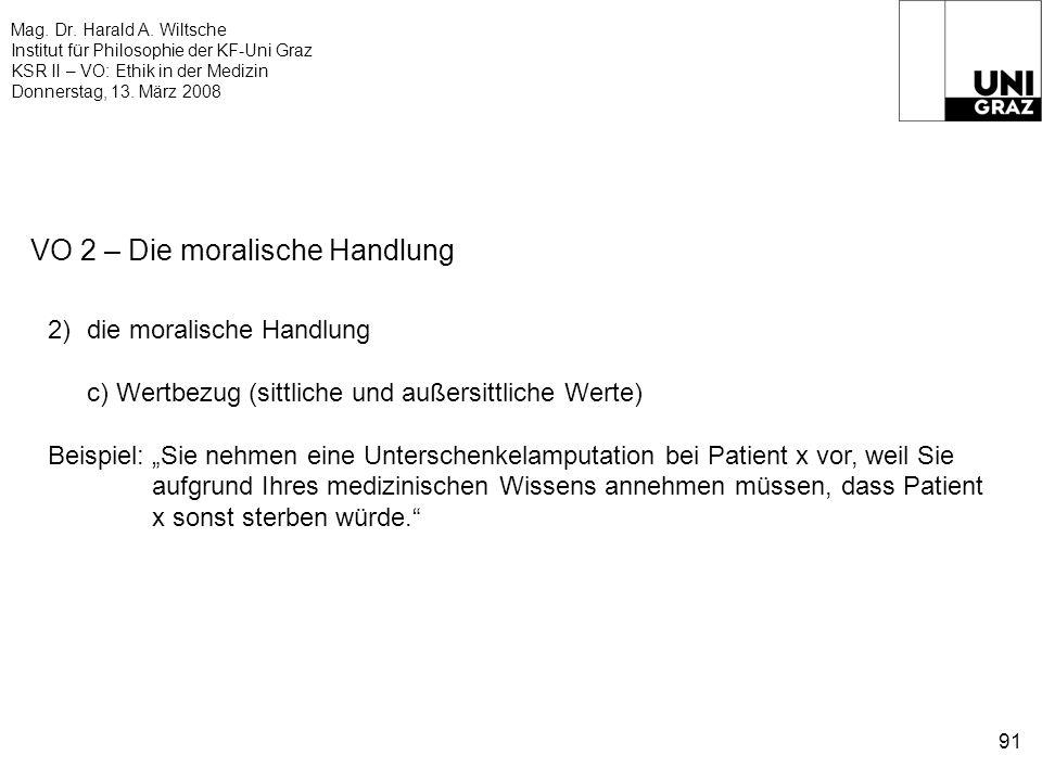 Mag. Dr. Harald A. Wiltsche Institut für Philosophie der KF-Uni Graz KSR II – VO: Ethik in der Medizin Donnerstag, 13. März 2008 91 VO 2 – Die moralis