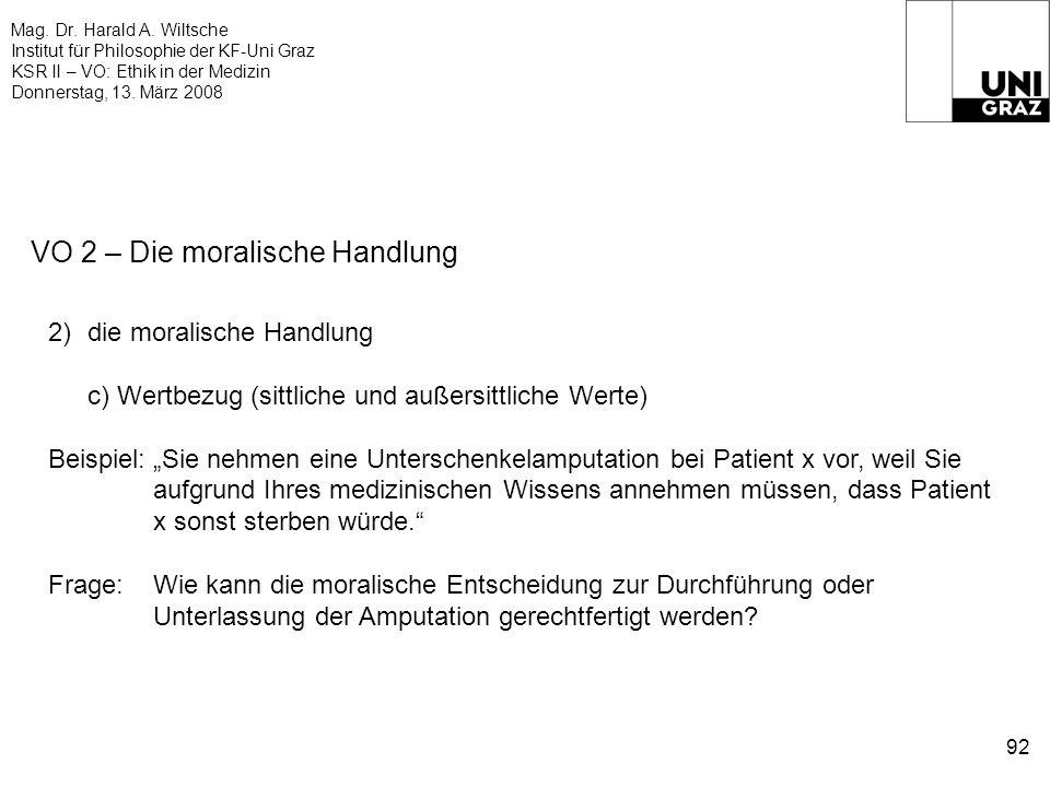 Mag. Dr. Harald A. Wiltsche Institut für Philosophie der KF-Uni Graz KSR II – VO: Ethik in der Medizin Donnerstag, 13. März 2008 92 VO 2 – Die moralis