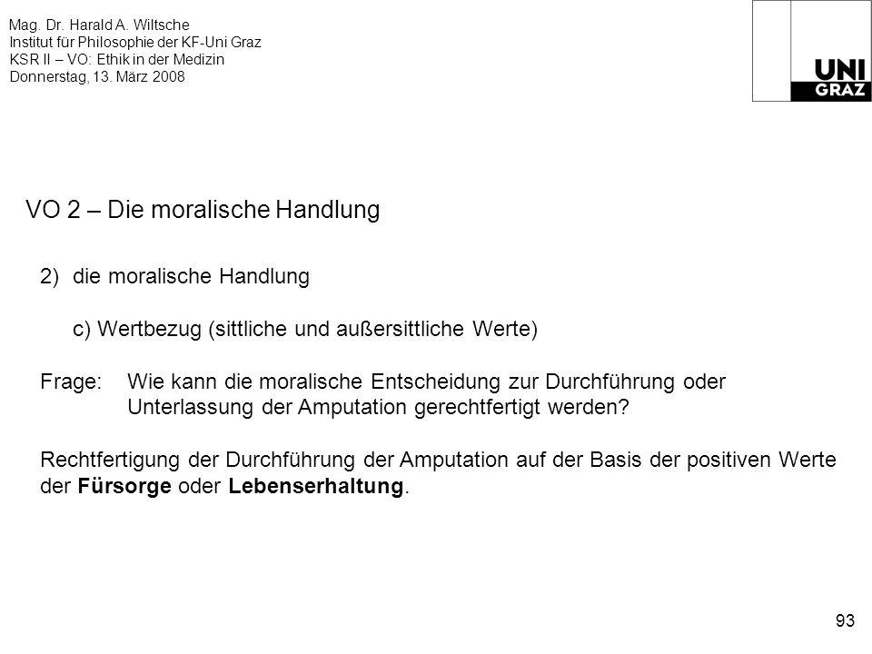 Mag. Dr. Harald A. Wiltsche Institut für Philosophie der KF-Uni Graz KSR II – VO: Ethik in der Medizin Donnerstag, 13. März 2008 93 VO 2 – Die moralis