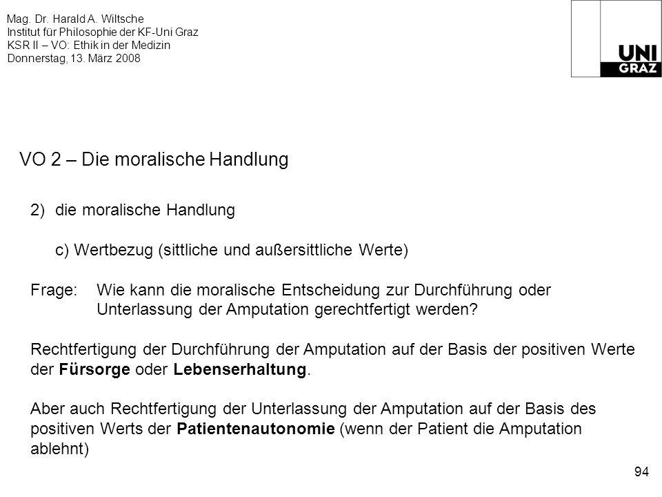 Mag. Dr. Harald A. Wiltsche Institut für Philosophie der KF-Uni Graz KSR II – VO: Ethik in der Medizin Donnerstag, 13. März 2008 94 VO 2 – Die moralis