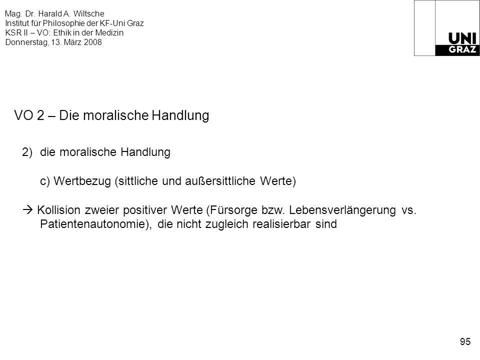 Mag. Dr. Harald A. Wiltsche Institut für Philosophie der KF-Uni Graz KSR II – VO: Ethik in der Medizin Donnerstag, 13. März 2008 95 VO 2 – Die moralis