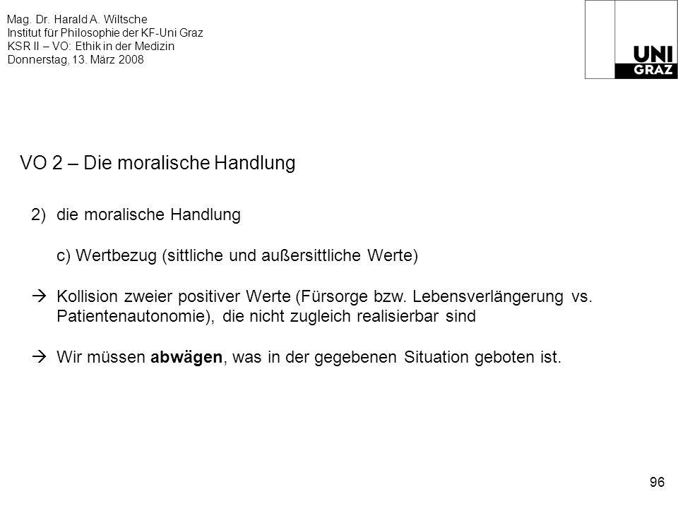 Mag. Dr. Harald A. Wiltsche Institut für Philosophie der KF-Uni Graz KSR II – VO: Ethik in der Medizin Donnerstag, 13. März 2008 96 VO 2 – Die moralis
