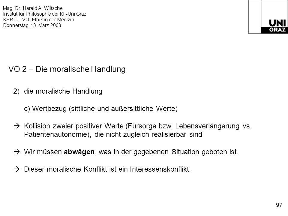 Mag. Dr. Harald A. Wiltsche Institut für Philosophie der KF-Uni Graz KSR II – VO: Ethik in der Medizin Donnerstag, 13. März 2008 97 VO 2 – Die moralis