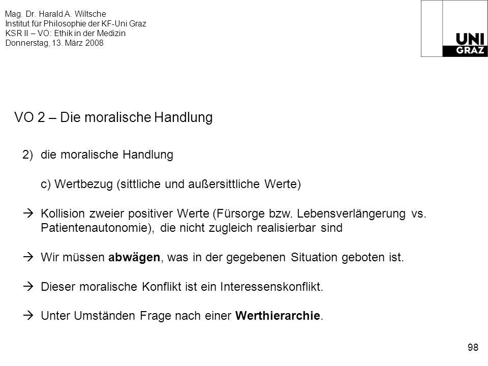 Mag. Dr. Harald A. Wiltsche Institut für Philosophie der KF-Uni Graz KSR II – VO: Ethik in der Medizin Donnerstag, 13. März 2008 98 VO 2 – Die moralis