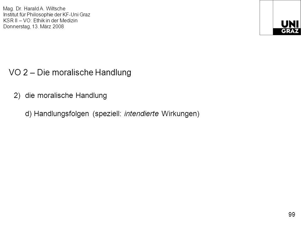 Mag. Dr. Harald A. Wiltsche Institut für Philosophie der KF-Uni Graz KSR II – VO: Ethik in der Medizin Donnerstag, 13. März 2008 99 VO 2 – Die moralis