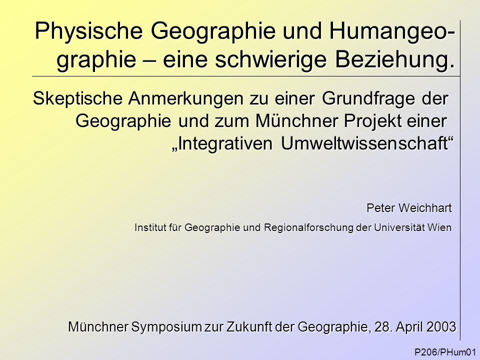 """Modelle der Konstituierung einer """"geographischen Gesellschaft-Umwelt- Forschung P206/PHum12 Physio- geographie Human- geographie += Gesellschaft- Umwelt- Forschung Das """"Reintegrations-Modell Ein """"Drei-Säulen-Modell Gesellschaft-Umwelt-ForschungHuman-geographie Physio-geographie"""