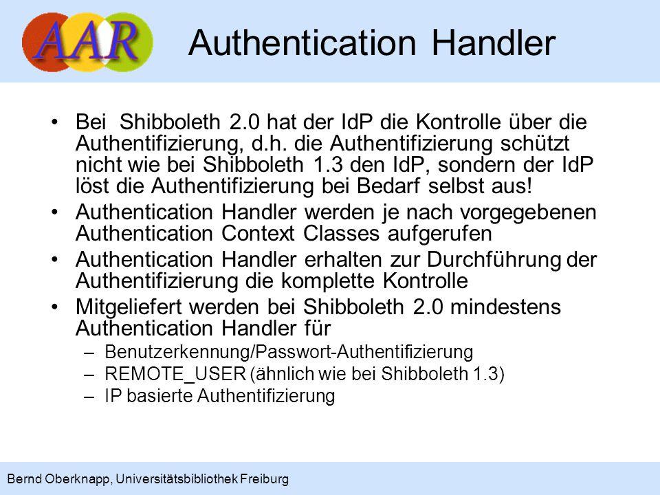 12 Bernd Oberknapp, Universitätsbibliothek Freiburg Authentication Handler Bei Shibboleth 2.0 hat der IdP die Kontrolle über die Authentifizierung, d.h.