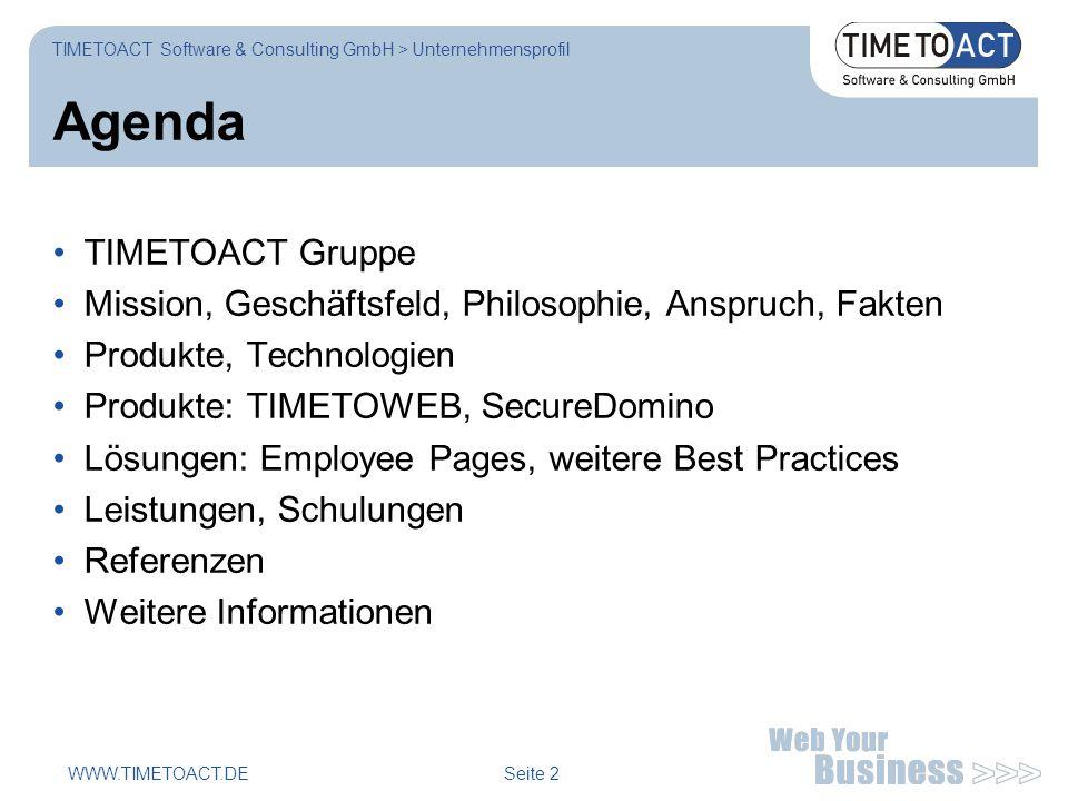 WWW.TIMETOACT.DE Seite 2 Agenda TIMETOACT Gruppe Mission, Geschäftsfeld, Philosophie, Anspruch, Fakten Produkte, Technologien Produkte: TIMETOWEB, SecureDomino Lösungen: Employee Pages, weitere Best Practices Leistungen, Schulungen Referenzen Weitere Informationen TIMETOACT Software & Consulting GmbH > Unternehmensprofil