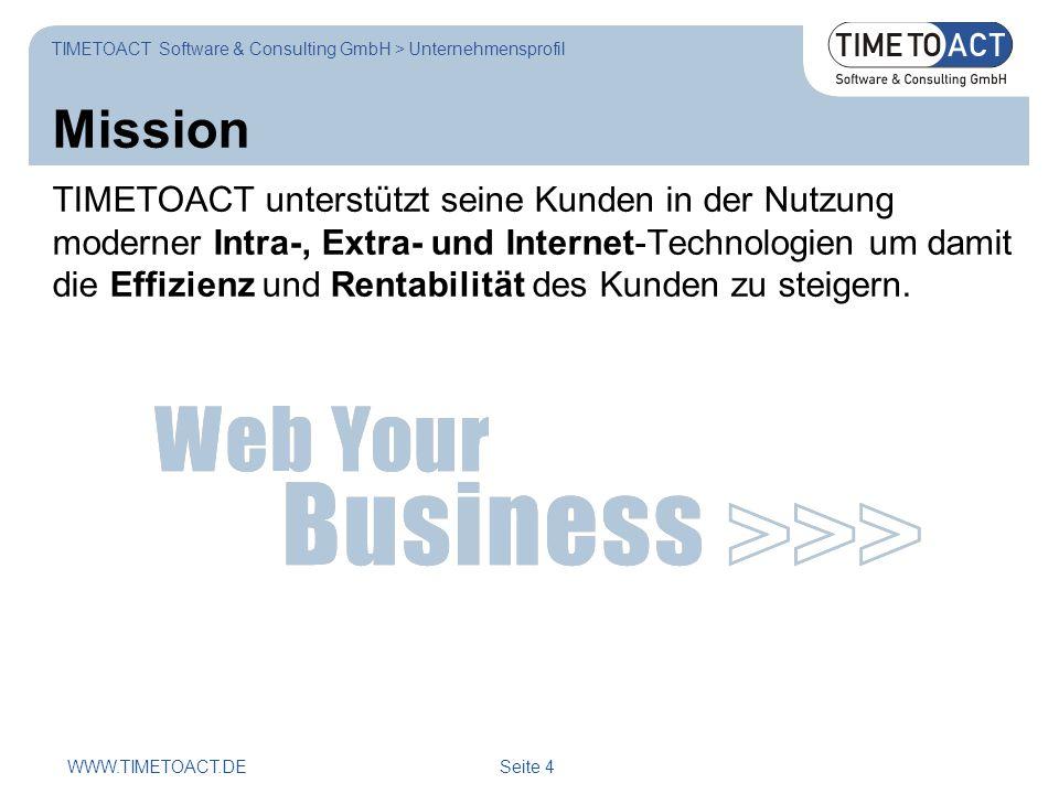 WWW.TIMETOACT.DE Seite 4 Mission TIMETOACT unterstützt seine Kunden in der Nutzung moderner Intra-, Extra- und Internet-Technologien um damit die Effizienz und Rentabilität des Kunden zu steigern.