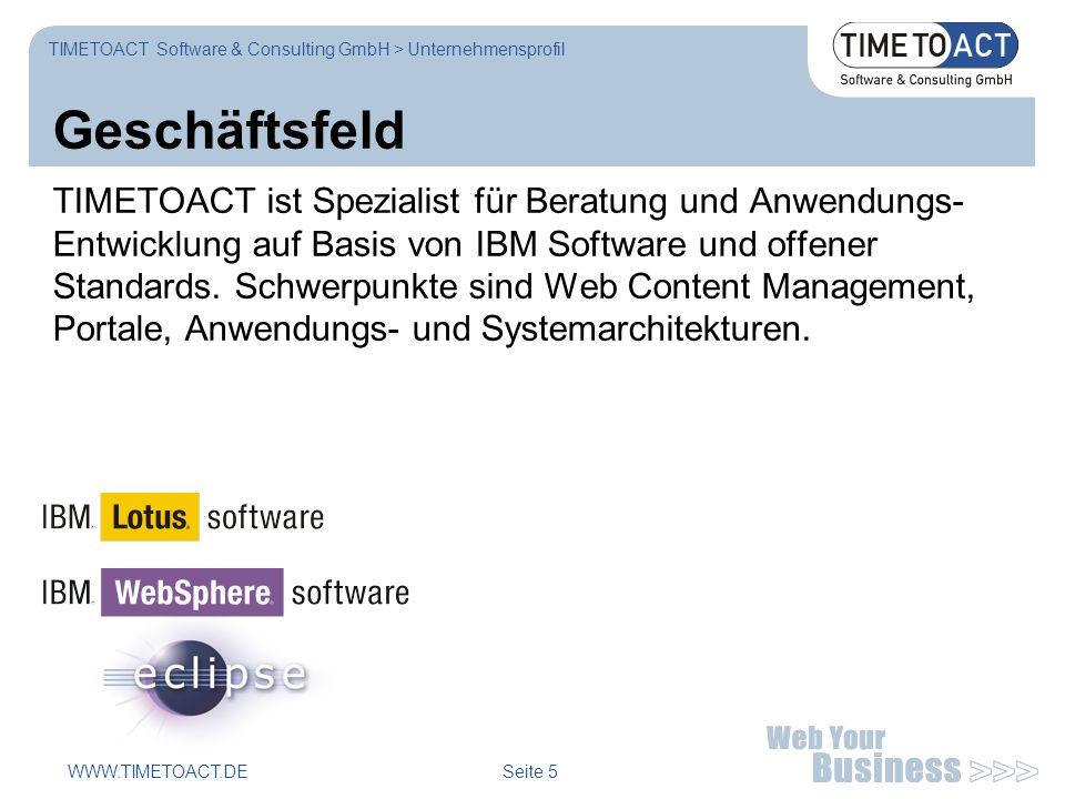 WWW.TIMETOACT.DE Seite 5 Geschäftsfeld TIMETOACT ist Spezialist für Beratung und Anwendungs- Entwicklung auf Basis von IBM Software und offener Standards.