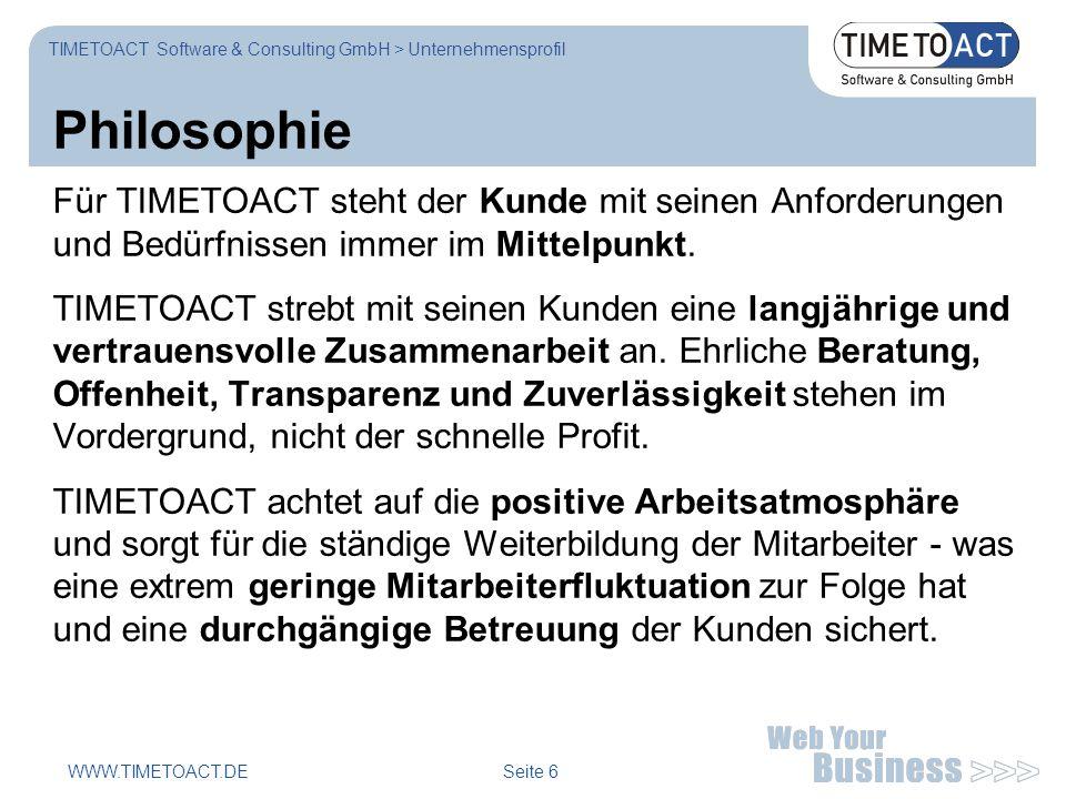 WWW.TIMETOACT.DE Seite 6 Philosophie Für TIMETOACT steht der Kunde mit seinen Anforderungen und Bedürfnissen immer im Mittelpunkt.