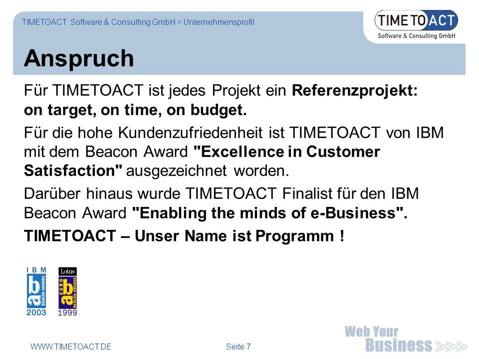 WWW.TIMETOACT.DE Seite 7 Anspruch Für TIMETOACT ist jedes Projekt ein Referenzprojekt: on target, on time, on budget.