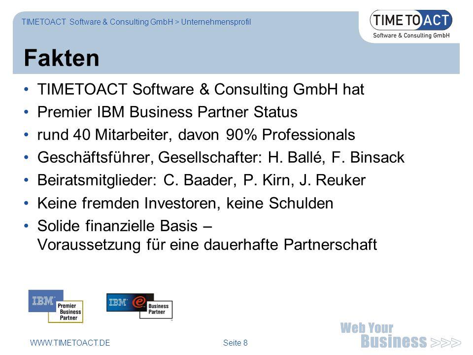 WWW.TIMETOACT.DE Seite 8 Fakten TIMETOACT Software & Consulting GmbH hat Premier IBM Business Partner Status rund 40 Mitarbeiter, davon 90% Professionals Geschäftsführer, Gesellschafter: H.