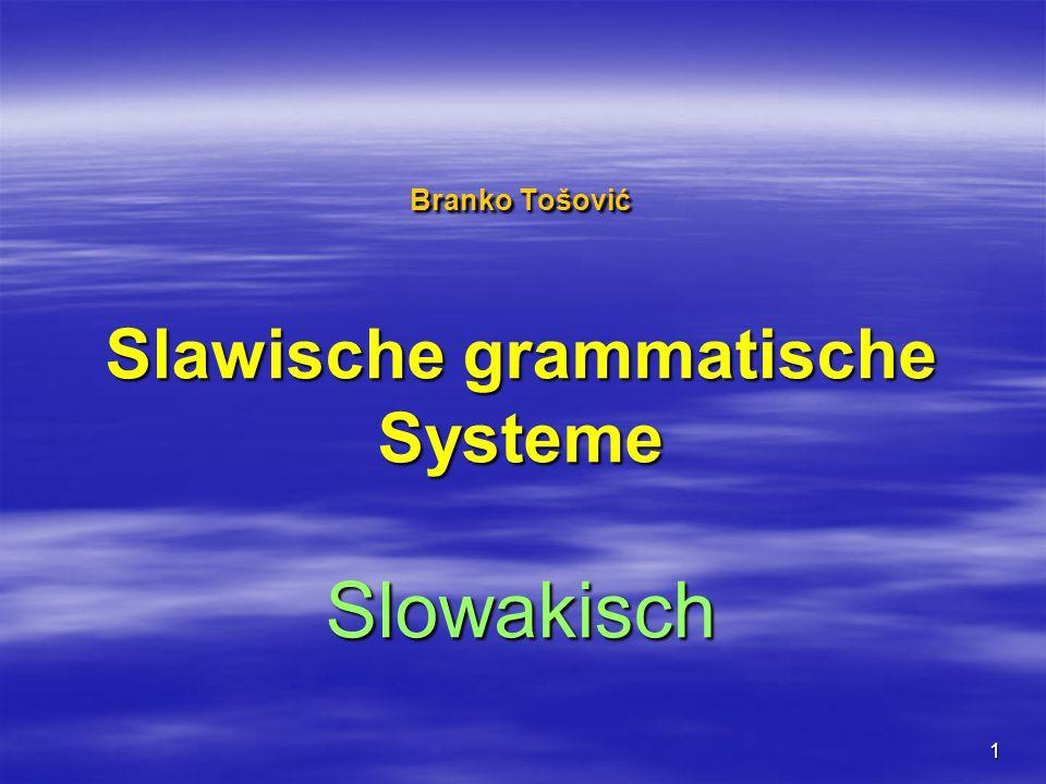 1 Branko Tošović Slawische grammatische Systeme Slowakisch