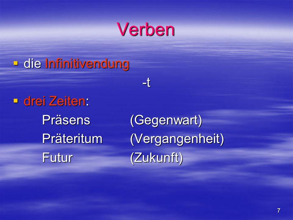 7 Verben  die Infinitivendung -t  drei Zeiten: Präsens (Gegenwart) Präteritum (Vergangenheit) Futur (Zukunft)