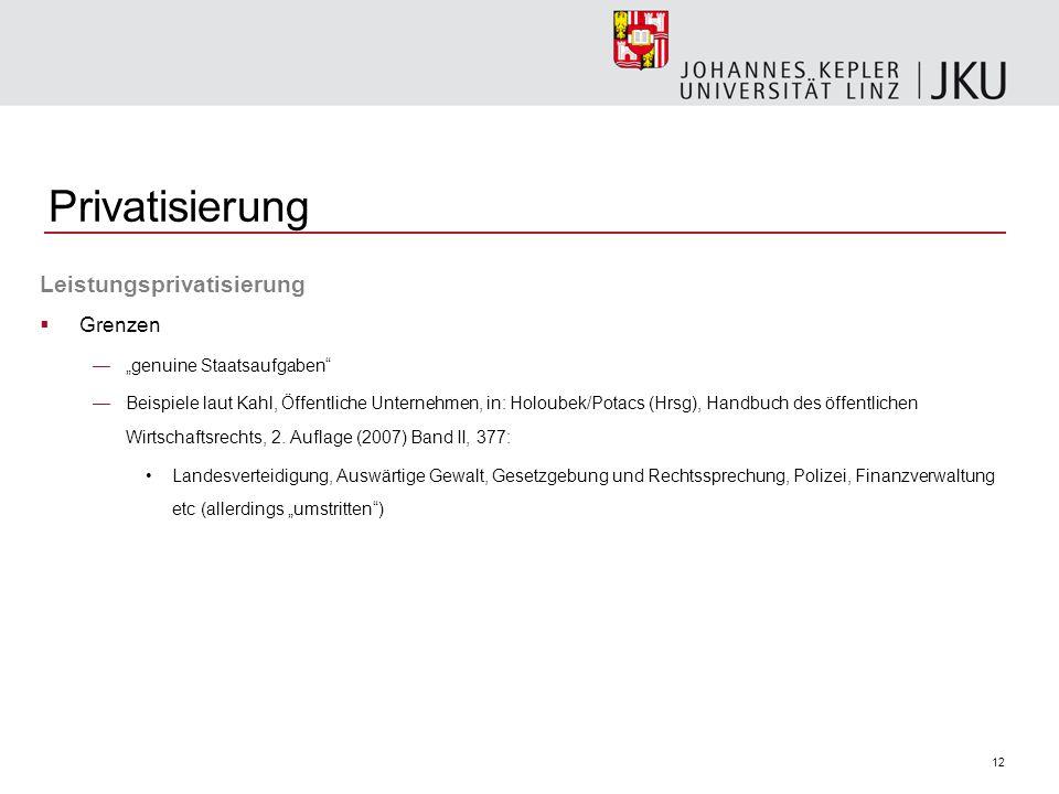 """12 Privatisierung Leistungsprivatisierung  Grenzen —""""genuine Staatsaufgaben"""" —Beispiele laut Kahl, Öffentliche Unternehmen, in: Holoubek/Potacs (Hrsg"""