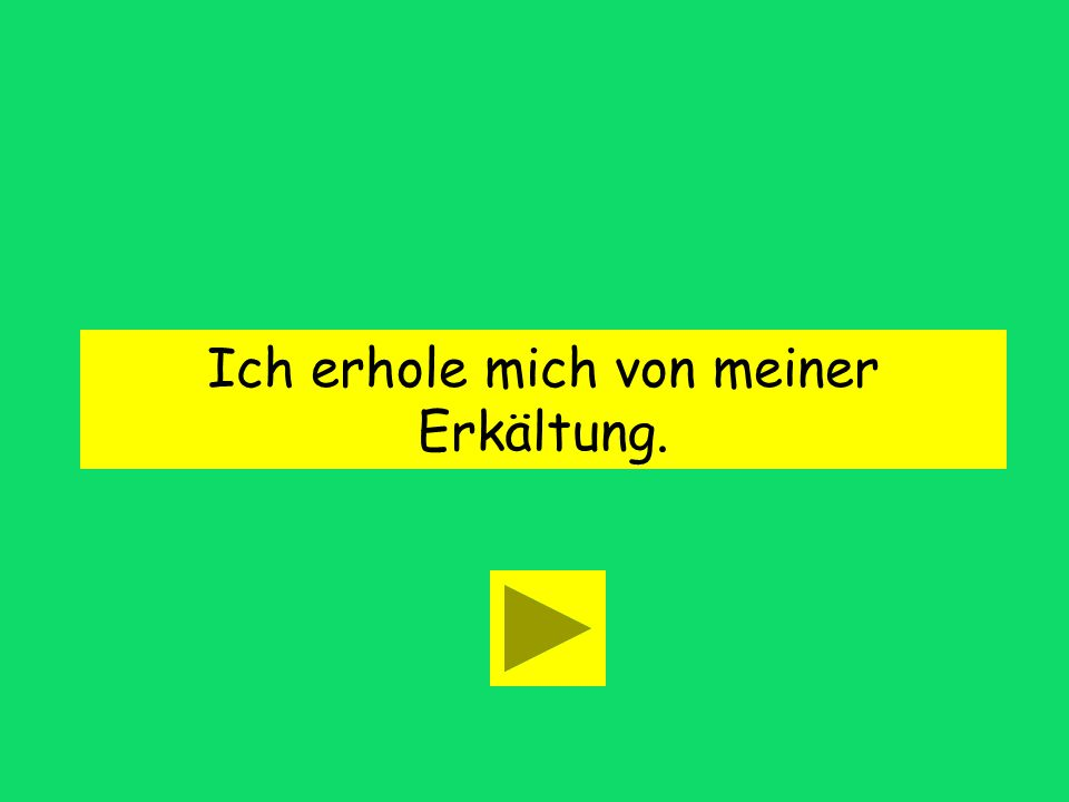 I am recovering from my cold. Ich erhole mich von meiner Erkältung. Ich erhole mir von meiner Erkältung.