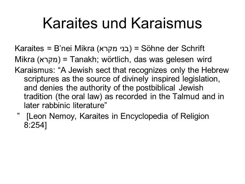 """Karaites und Karaismus Karaites = B'nei Mikra (בני מקרא) = Söhne der Schrift Mikra (מקרא) = Tanakh; wörtlich, das was gelesen wird Karaismus: """"A Jewis"""