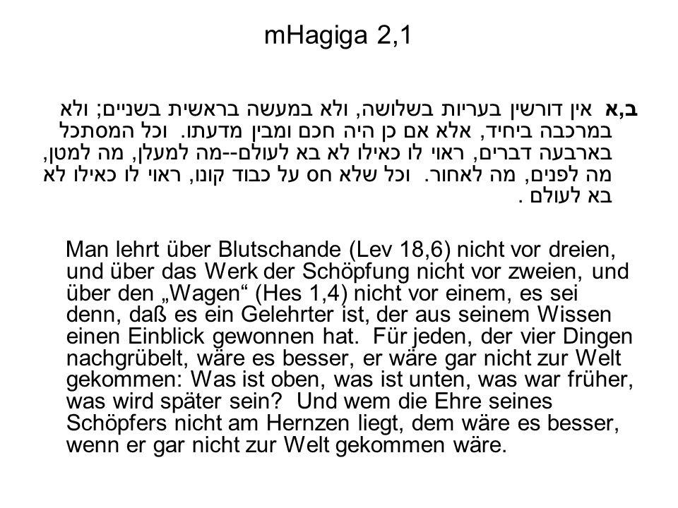 mHagiga 2,1 ב,א אין דורשין בעריות בשלושה, ולא במעשה בראשית בשניים; ולא במרכבה ביחיד, אלא אם כן היה חכם ומבין מדעתו.