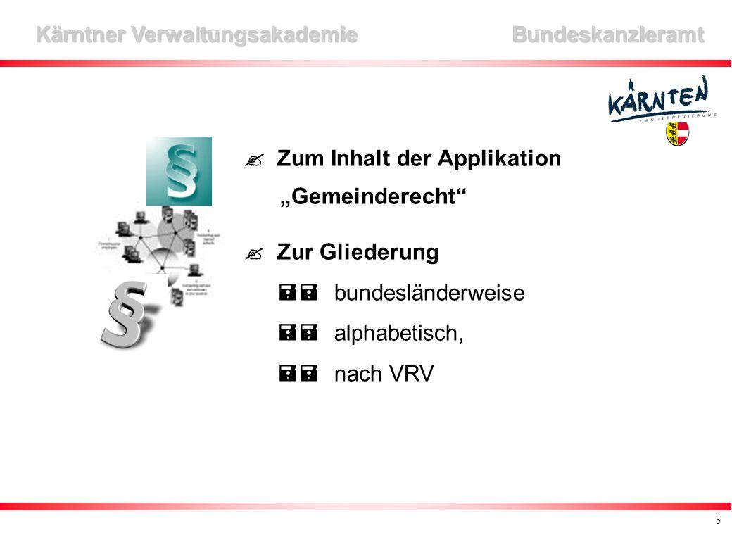 """5 Kärntner Verwaltungsakademie Bundeskanzleramt  Zum Inhalt der Applikation """"Gemeinderecht  Zur Gliederung  bundesländerweise  alphabetisch,  nach VRV"""