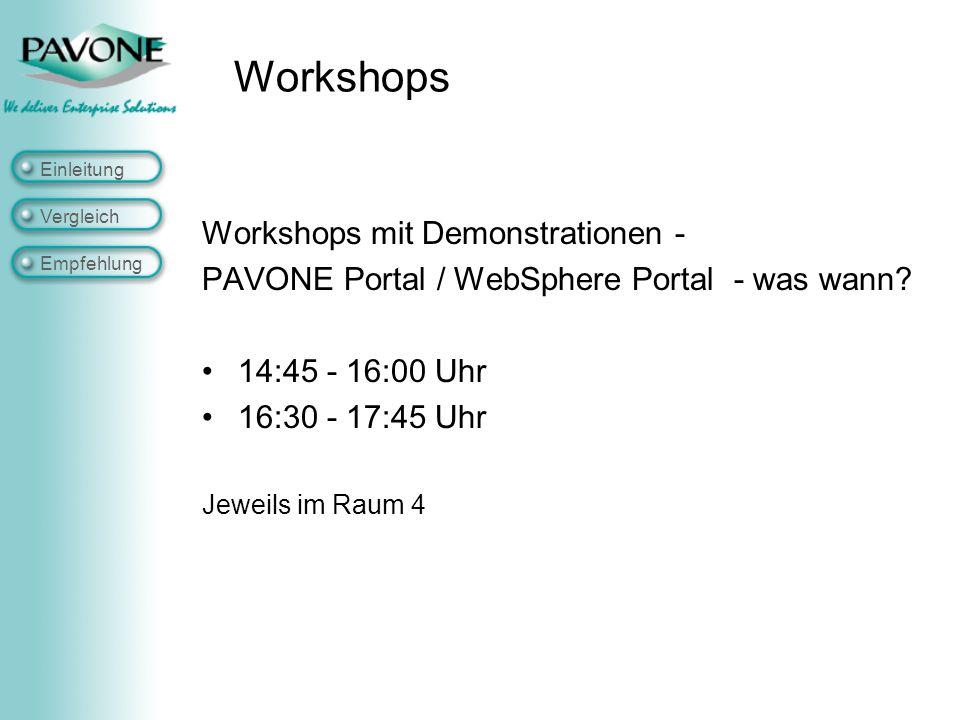 Workshops Workshops mit Demonstrationen - PAVONE Portal / WebSphere Portal - was wann? 14:45 - 16:00 Uhr 16:30 - 17:45 Uhr Jeweils im Raum 4 Einleitun