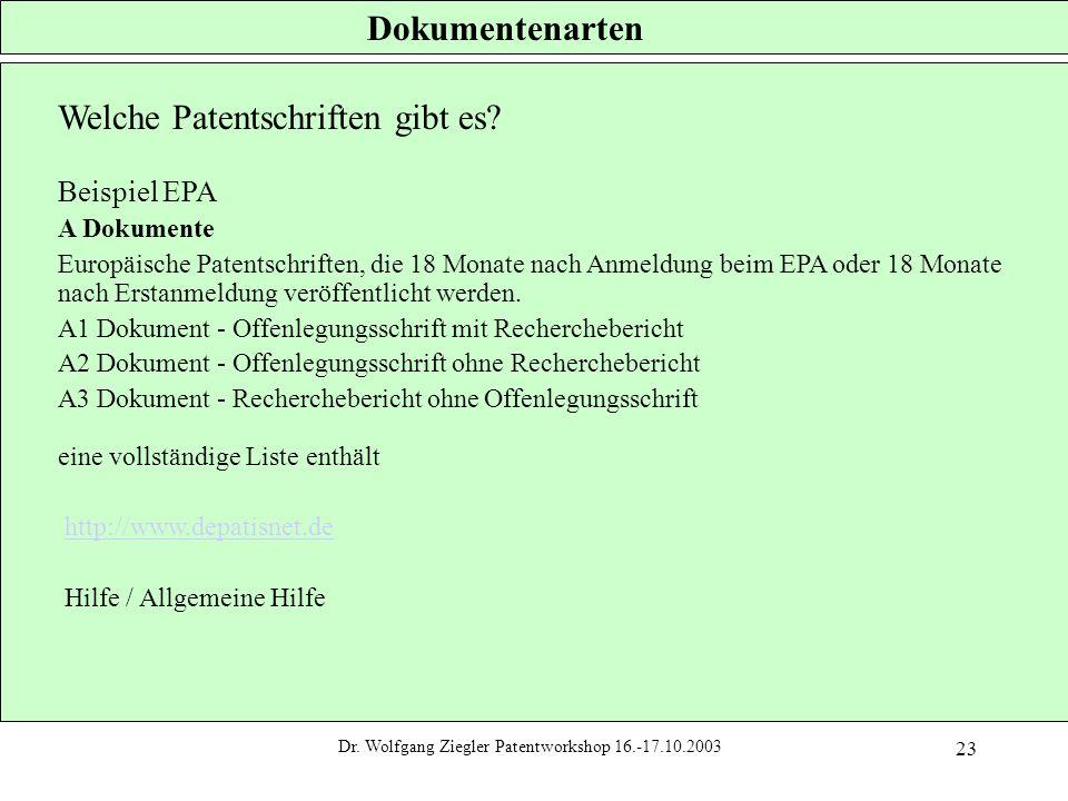 Dr. Wolfgang Ziegler Patentworkshop 16.-17.10.2003 23 Dokumentenarten Welche Patentschriften gibt es? Beispiel EPA A Dokumente Europäische Patentschri