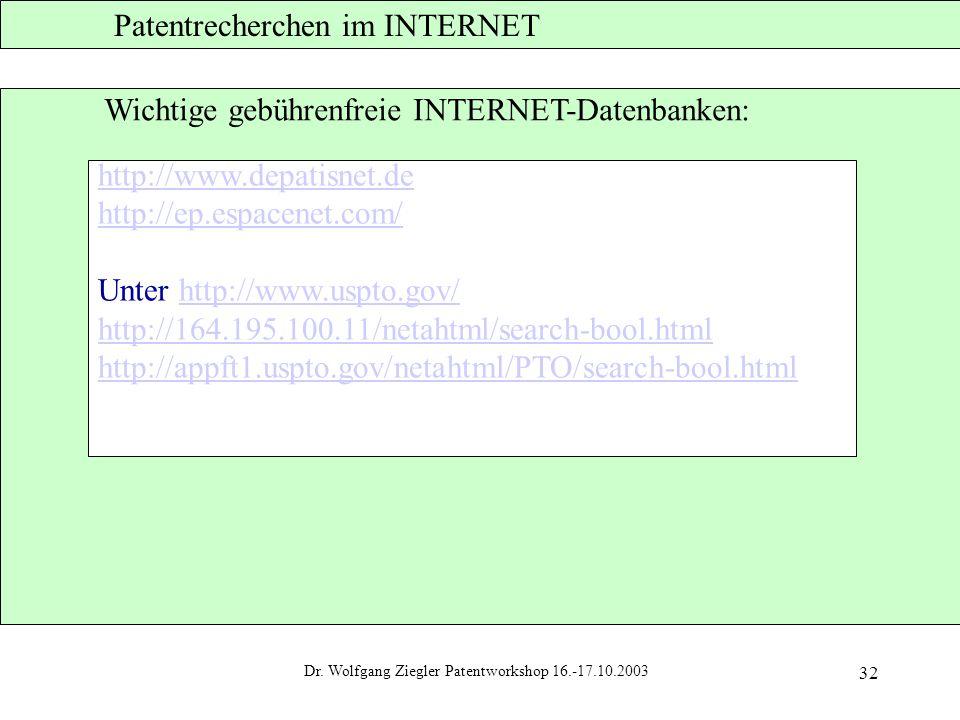 Dr. Wolfgang Ziegler Patentworkshop 16.-17.10.2003 32 Patentrecherchen im INTERNET Wichtige gebührenfreie INTERNET-Datenbanken: http://www.depatisnet.