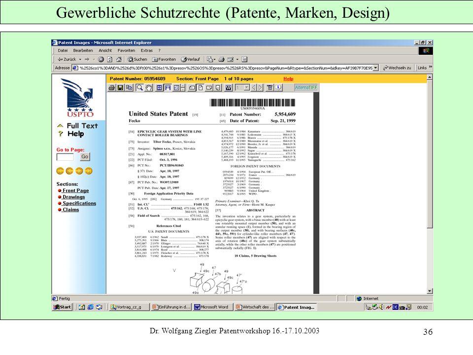 Dr. Wolfgang Ziegler Patentworkshop 16.-17.10.2003 36 Gewerbliche Schutzrechte (Patente, Marken, Design)