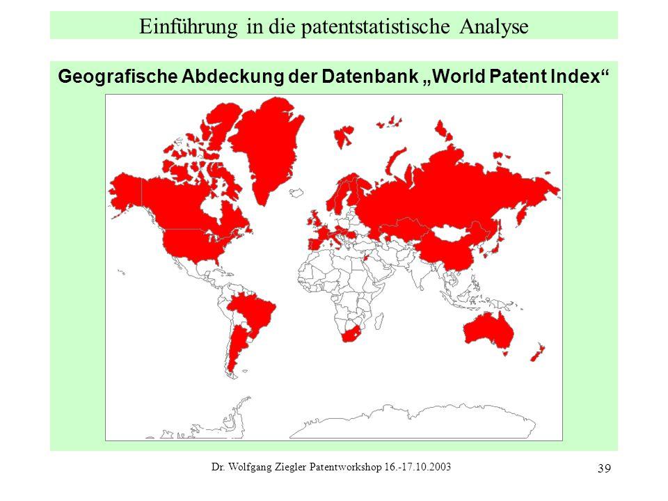 """Dr. Wolfgang Ziegler Patentworkshop 16.-17.10.2003 39 Einführung in die patentstatistische Analyse Geografische Abdeckung der Datenbank """"World Patent"""
