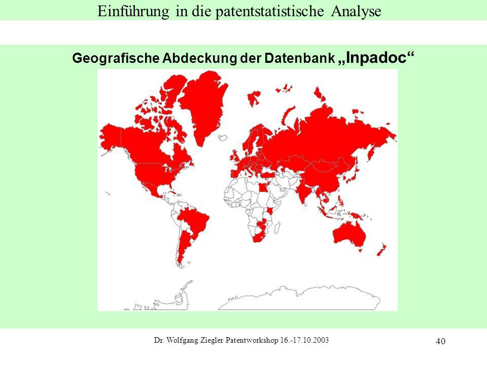 """Dr. Wolfgang Ziegler Patentworkshop 16.-17.10.2003 40 Einführung in die patentstatistische Analyse Geografische Abdeckung der Datenbank """"Inpadoc"""""""