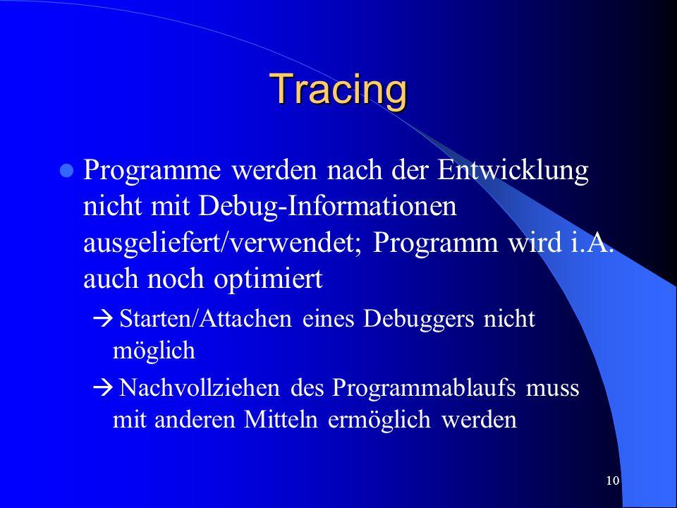 10 Tracing Programme werden nach der Entwicklung nicht mit Debug-Informationen ausgeliefert/verwendet; Programm wird i.A.