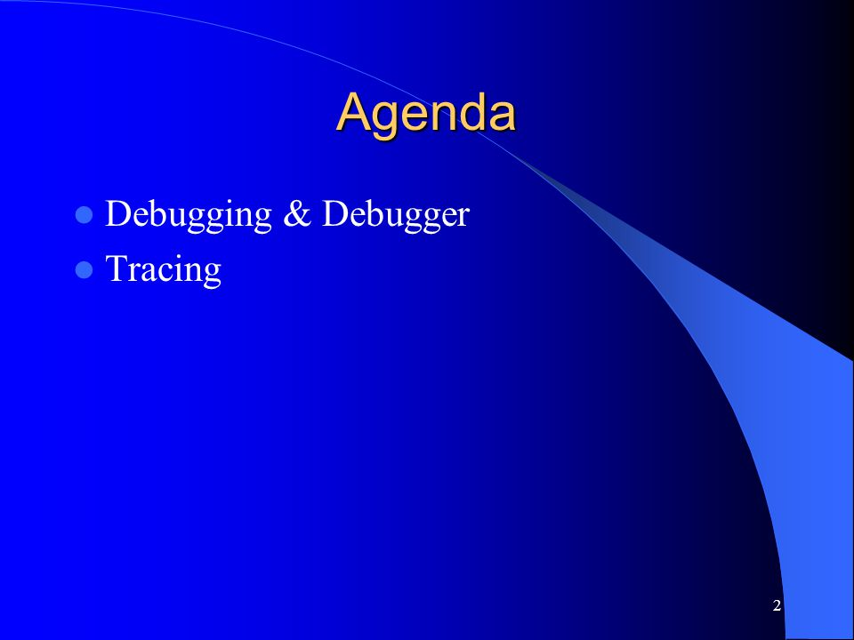 2 Agenda Debugging & Debugger Tracing