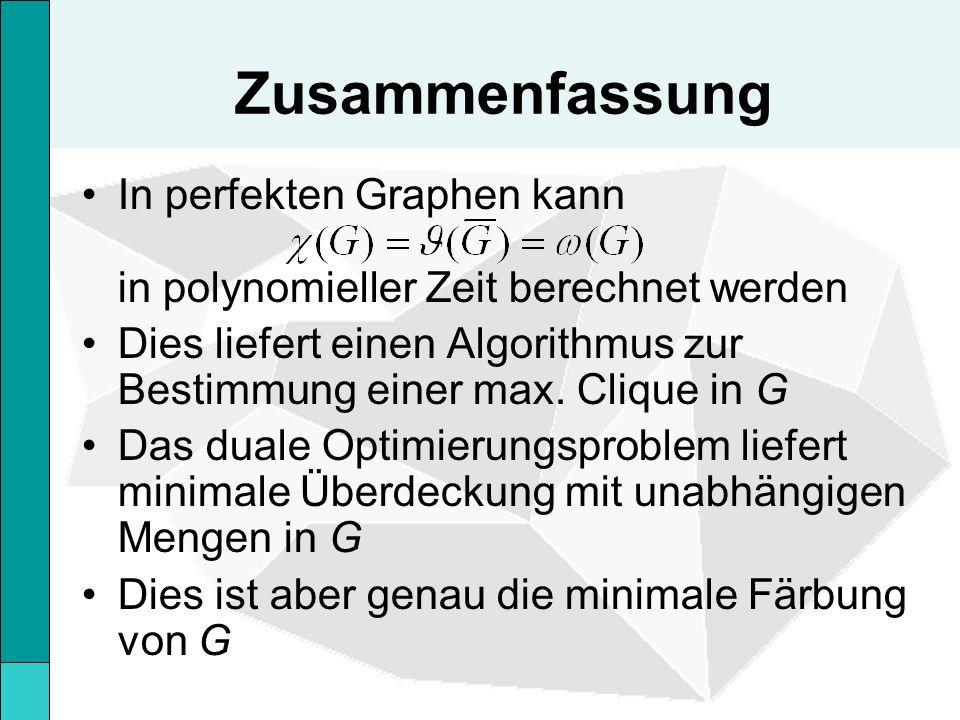 Zusammenfassung In perfekten Graphen kann in polynomieller Zeit berechnet werden Dies liefert einen Algorithmus zur Bestimmung einer max.
