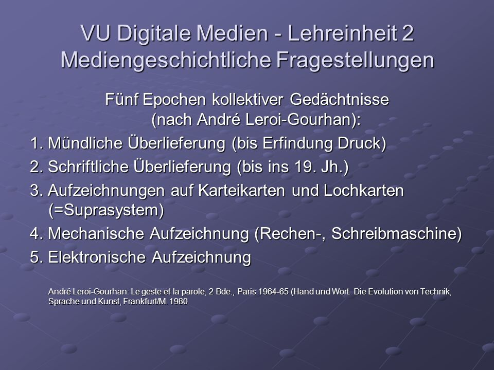 VU Digitale Medien - Lehreinheit 3 Mediengeschichtliche Fragestellungen Literatur Weber, Wolfgang E.J.: Geschichte der europäischen Universität, Stuttgart 2002 Erdmann, Karl Dietrich: Die Ökumene der Historiker.