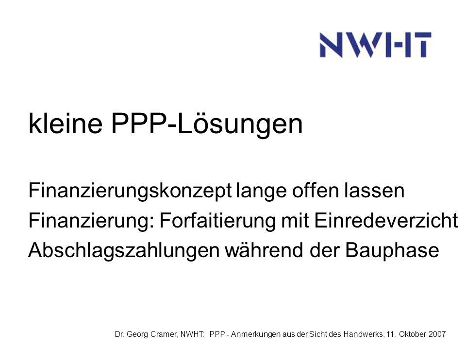 kleine PPP-Lösungen Finanzierungskonzept lange offen lassen Finanzierung: Forfaitierung mit Einredeverzicht Abschlagszahlungen während der Bauphase Dr.
