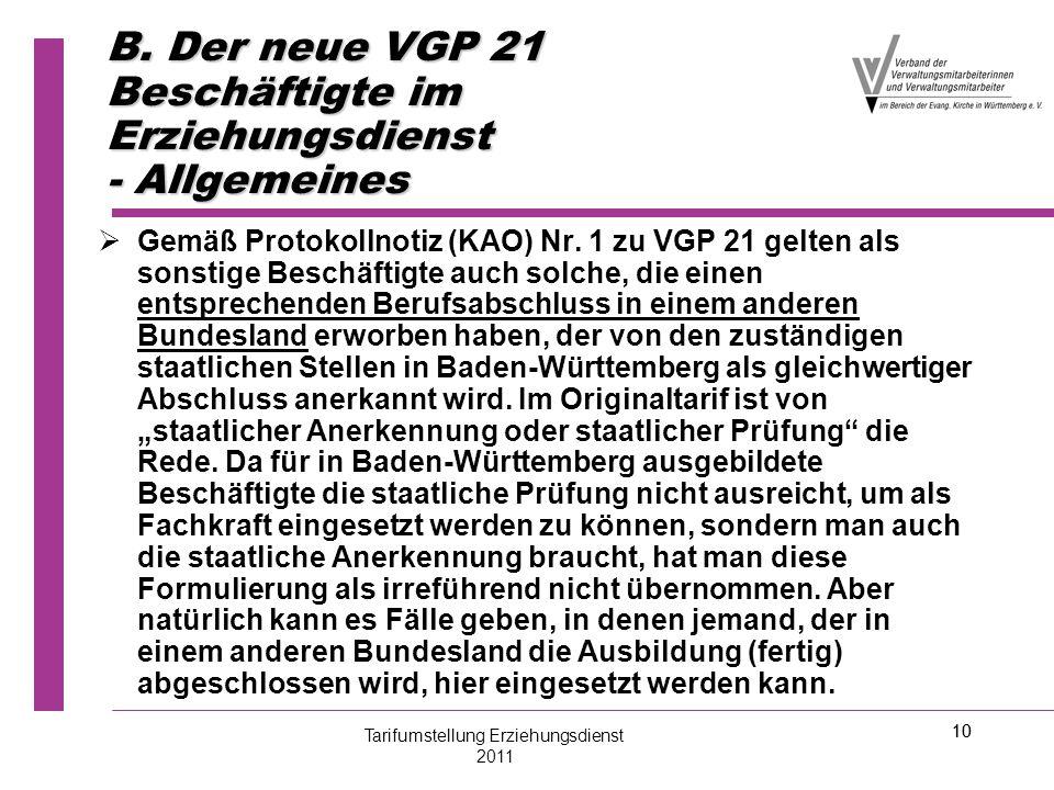 10 B. Der neue VGP 21 Beschäftigte im Erziehungsdienst - Allgemeines   Gemäß Protokollnotiz (KAO) Nr. 1 zu VGP 21 gelten als sonstige Beschäftigte a