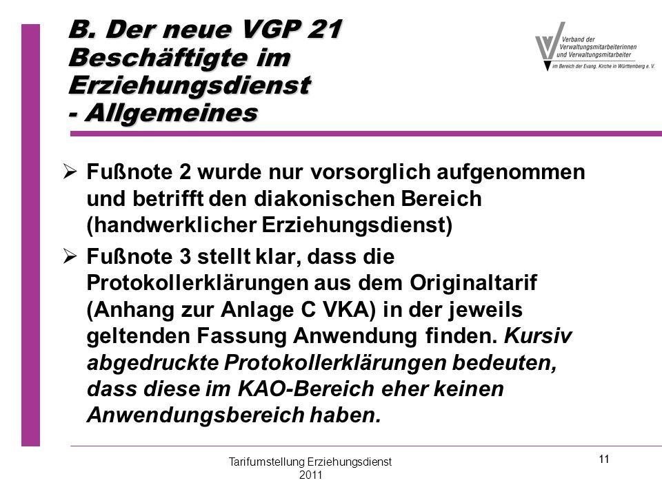 11 B. Der neue VGP 21 Beschäftigte im Erziehungsdienst - Allgemeines   Fußnote 2 wurde nur vorsorglich aufgenommen und betrifft den diakonischen Ber