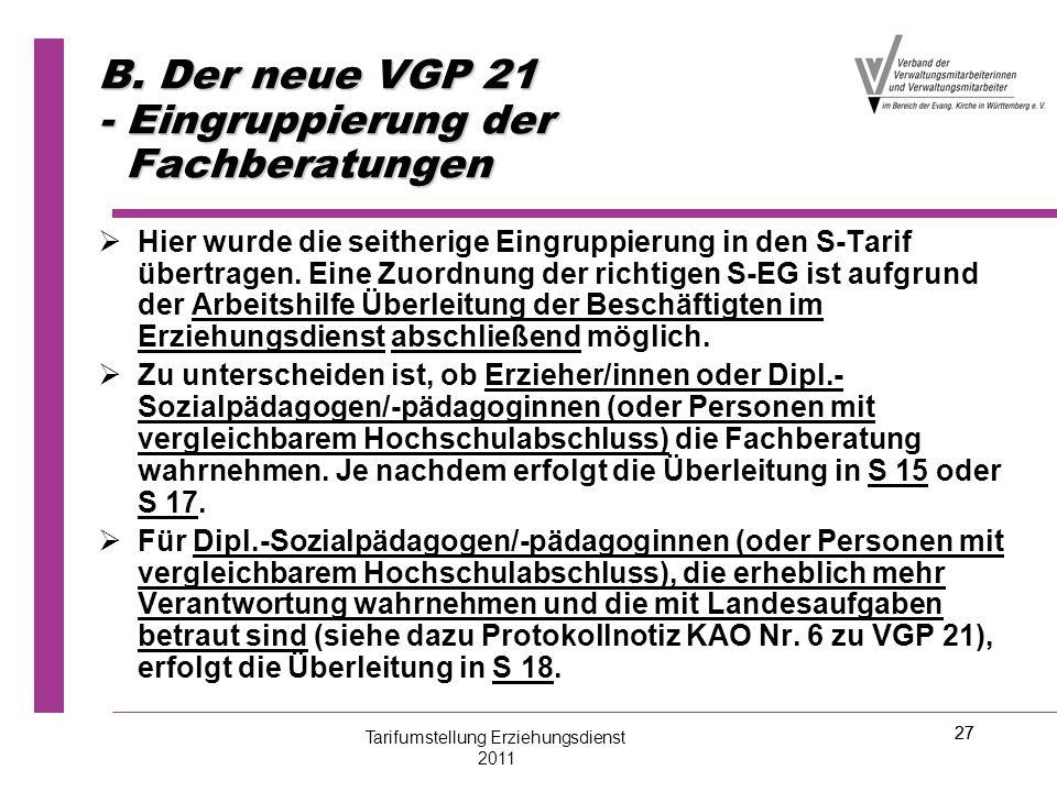 27 B. Der neue VGP 21 - Eingruppierung der Fachberatungen   Hier wurde die seitherige Eingruppierung in den S-Tarif übertragen. Eine Zuordnung der r