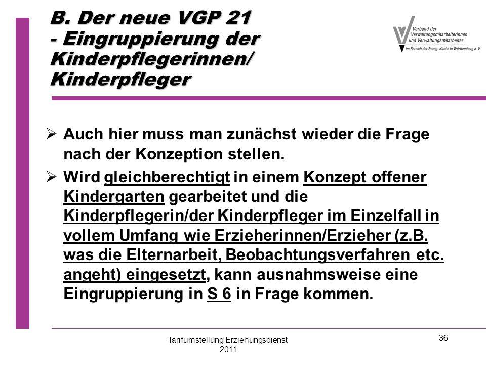 36 B. Der neue VGP 21 - Eingruppierung der Kinderpflegerinnen/ Kinderpfleger   Auch hier muss man zunächst wieder die Frage nach der Konzeption stel