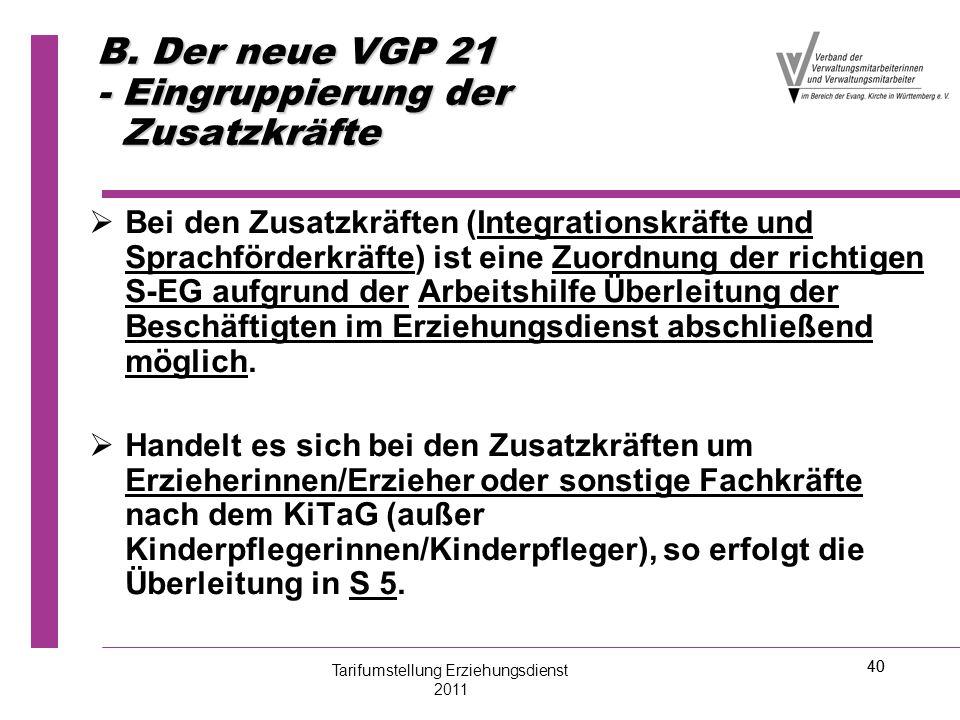 40 B. Der neue VGP 21 - Eingruppierung der Zusatzkräfte   Bei den Zusatzkräften (Integrationskräfte und Sprachförderkräfte) ist eine Zuordnung der r