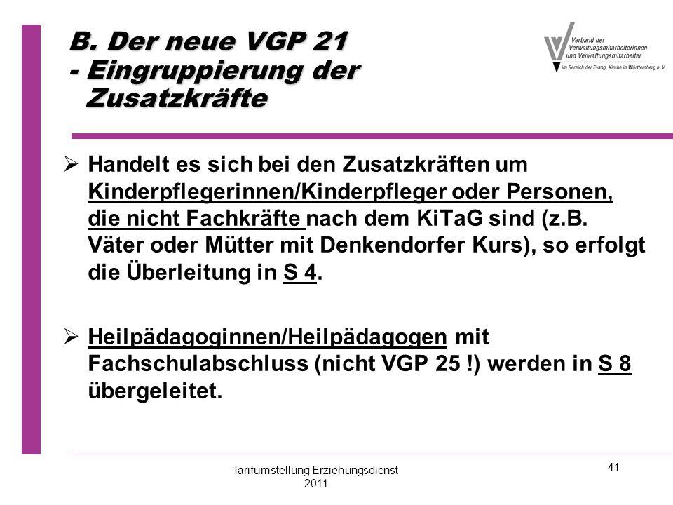 41 B. Der neue VGP 21 - Eingruppierung der Zusatzkräfte   Handelt es sich bei den Zusatzkräften um Kinderpflegerinnen/Kinderpfleger oder Personen, d