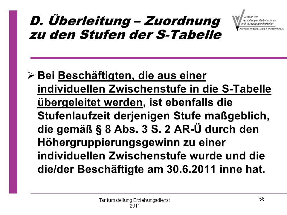 56 D. Überleitung – Zuordnung zu den Stufen der S-Tabelle   Bei Beschäftigten, die aus einer individuellen Zwischenstufe in die S-Tabelle übergeleit