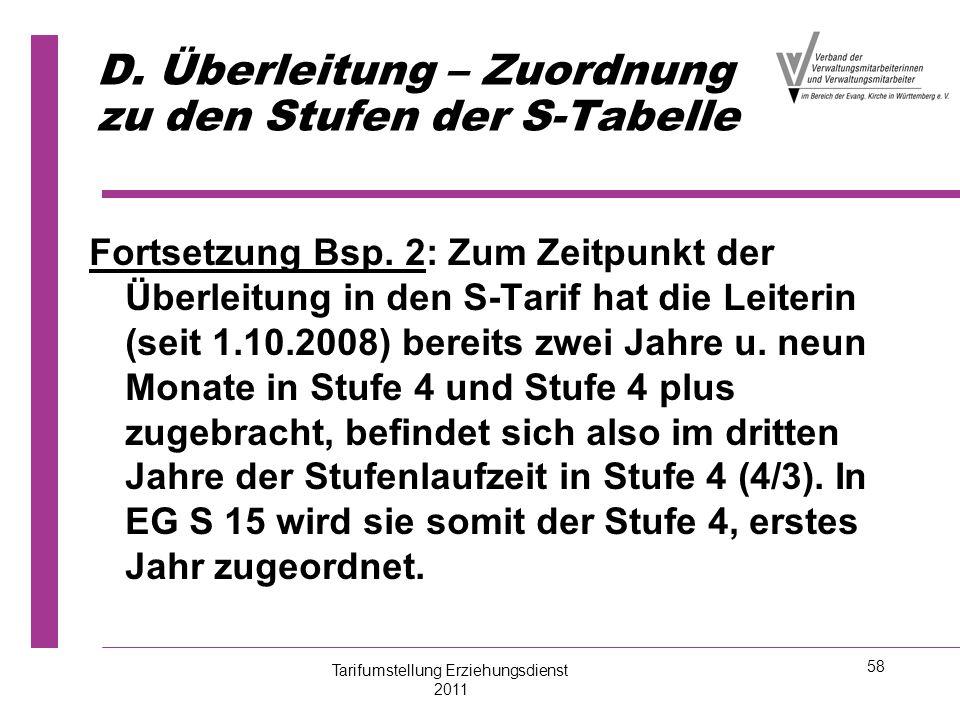 58 D. Überleitung – Zuordnung zu den Stufen der S-Tabelle Fortsetzung Bsp. 2: Zum Zeitpunkt der Überleitung in den S-Tarif hat die Leiterin (seit 1.10